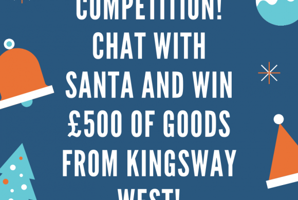 Competition! Chat With Santa and Win £500 Worth of Goods from Kingsway West!