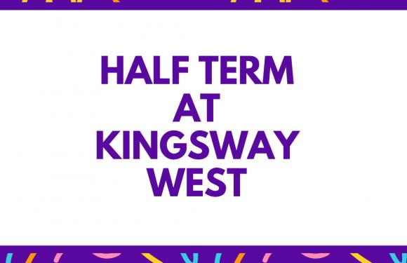 Half Term at Kingsway West